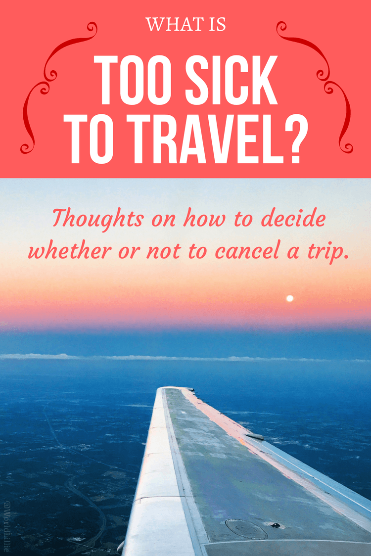 What is too sick to travel? Where is the line to cancel a trip? In this flu season, so many have had to decide: stay home from a trip because of illness, or hope to get better in the nick of time? Here's one story of what to keep in mind.